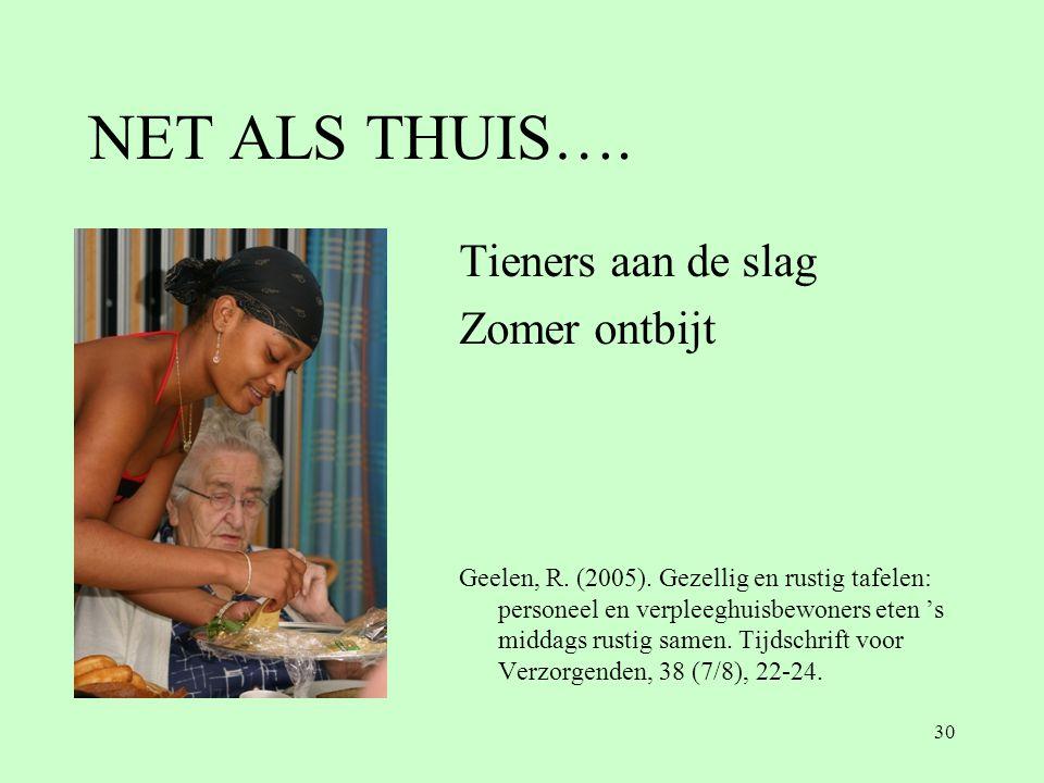 NET ALS THUIS…. Tieners aan de slag Zomer ontbijt Geelen, R. (2005). Gezellig en rustig tafelen: personeel en verpleeghuisbewoners eten 's middags rus