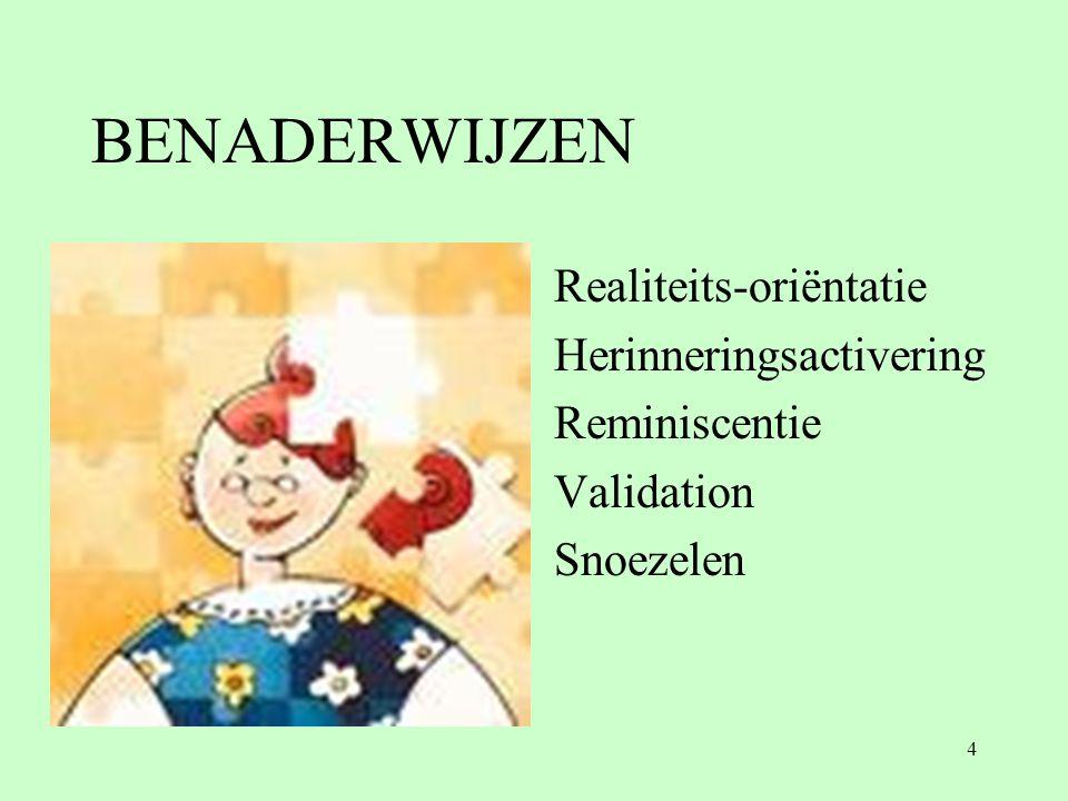 Realiteits-oriëntatie Herinneringsactivering Reminiscentie Validation Snoezelen 4 BENADERWIJZEN