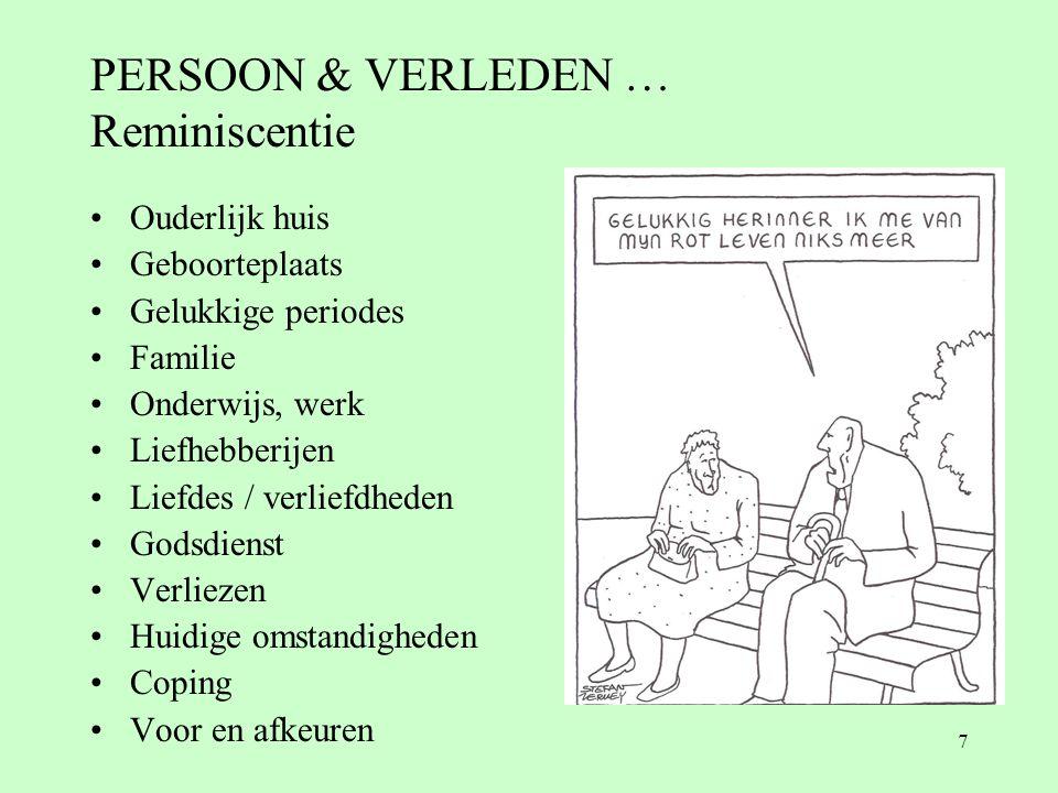 7 PERSOON & VERLEDEN … Reminiscentie •Ouderlijk huis •Geboorteplaats •Gelukkige periodes •Familie •Onderwijs, werk •Liefhebberijen •Liefdes / verliefd
