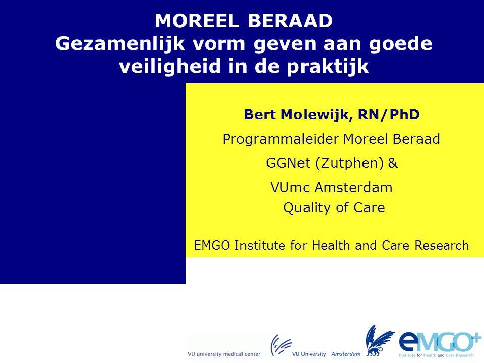 EMGO Institute for Health and Care Research Quality of Care MOREEL BERAAD Gezamenlijk vorm geven aan goede veiligheid in de praktijk Bert Molewijk, RN