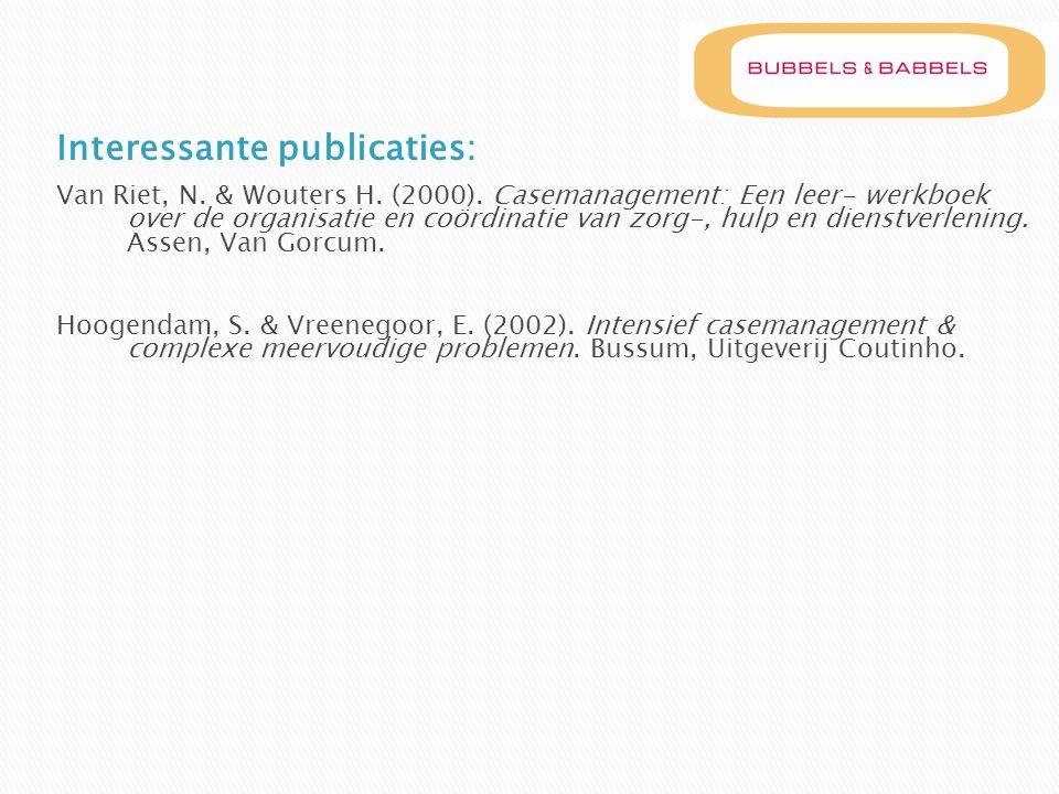 Interessante publicaties: Van Riet, N. & Wouters H. (2000). Casemanagement: Een leer- werkboek over de organisatie en coördinatie van zorg-, hulp en d