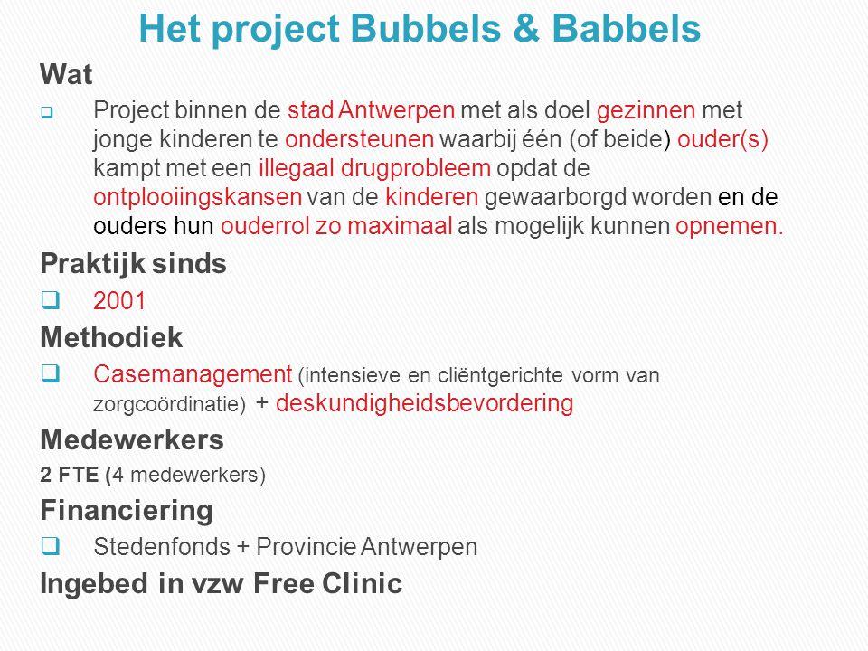 Het project Bubbels & Babbels Wat  Project binnen de stad Antwerpen met als doel gezinnen met jonge kinderen te ondersteunen waarbij één (of beide) o