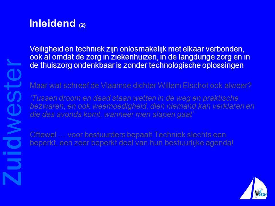 Zuidwester Inleidend (2) Veiligheid en techniek zijn onlosmakelijk met elkaar verbonden, ook al omdat de zorg in ziekenhuizen, in de langdurige zorg en in de thuiszorg ondenkbaar is zonder technologische oplossingen Maar wat schreef de Vlaamse dichter Willem Elschot ook alweer.