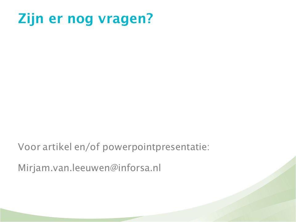 Zijn er nog vragen? Voor artikel en/of powerpointpresentatie: Mirjam.van.leeuwen@inforsa.nl