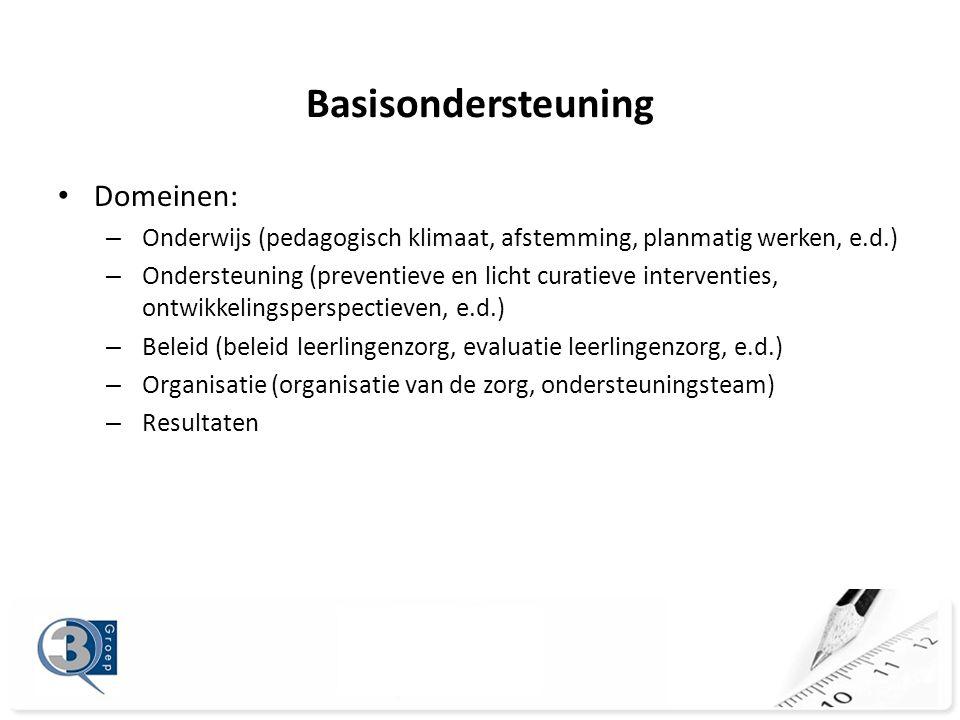 Basisondersteuning • Domeinen: – Onderwijs (pedagogisch klimaat, afstemming, planmatig werken, e.d.) – Ondersteuning (preventieve en licht curatieve i