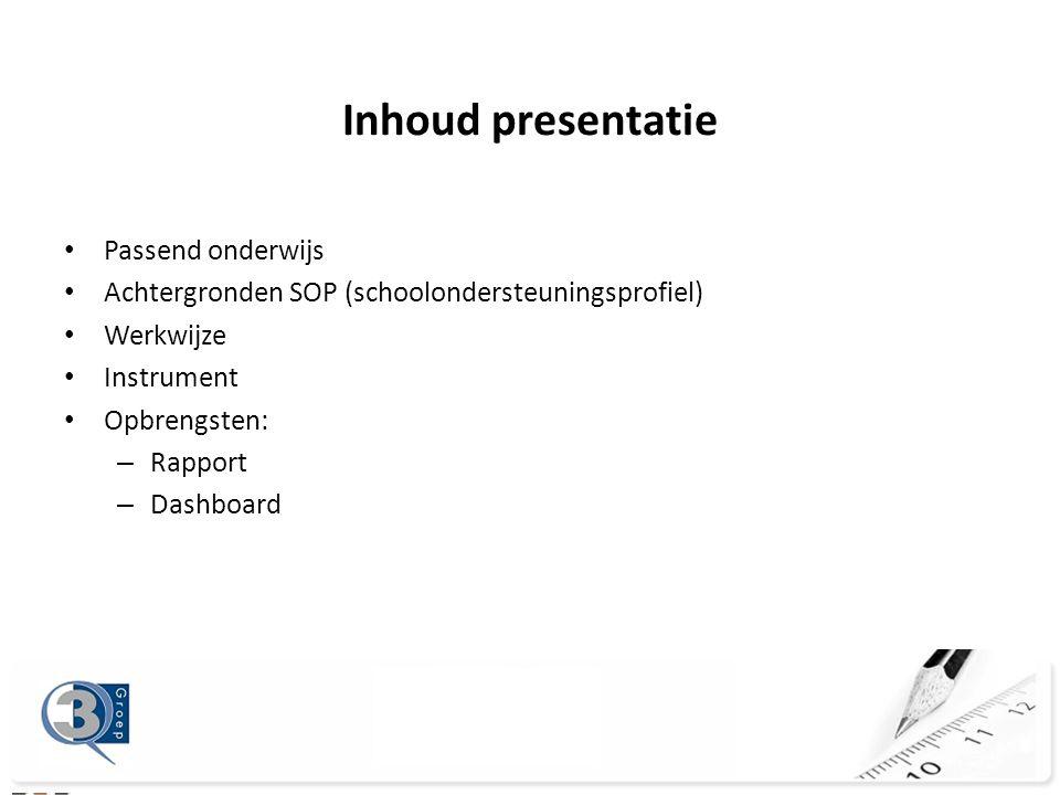 • Passend onderwijs • Achtergronden SOP (schoolondersteuningsprofiel) • Werkwijze • Instrument • Opbrengsten: – Rapport – Dashboard Inhoud presentatie