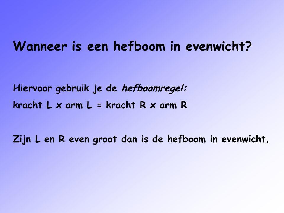 Wanneer is een hefboom in evenwicht? Hiervoor gebruik je de hefboomregel: kracht L x arm L = kracht R x arm R Zijn L en R even groot dan is de hefboom