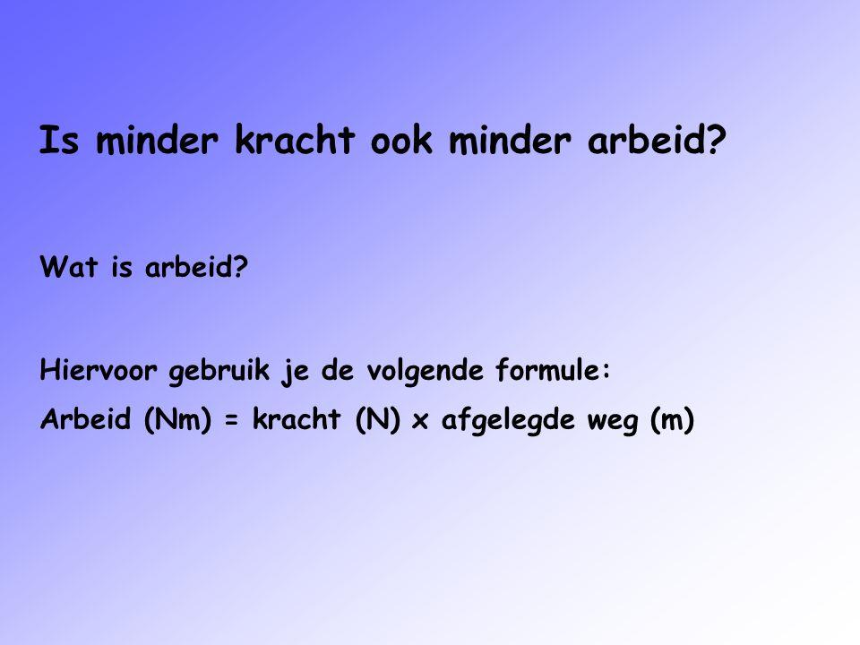 Is minder kracht ook minder arbeid? Wat is arbeid? Hiervoor gebruik je de volgende formule: Arbeid = kracht (N) x afgelegde weg (m) Arbeid (Nm) = krac