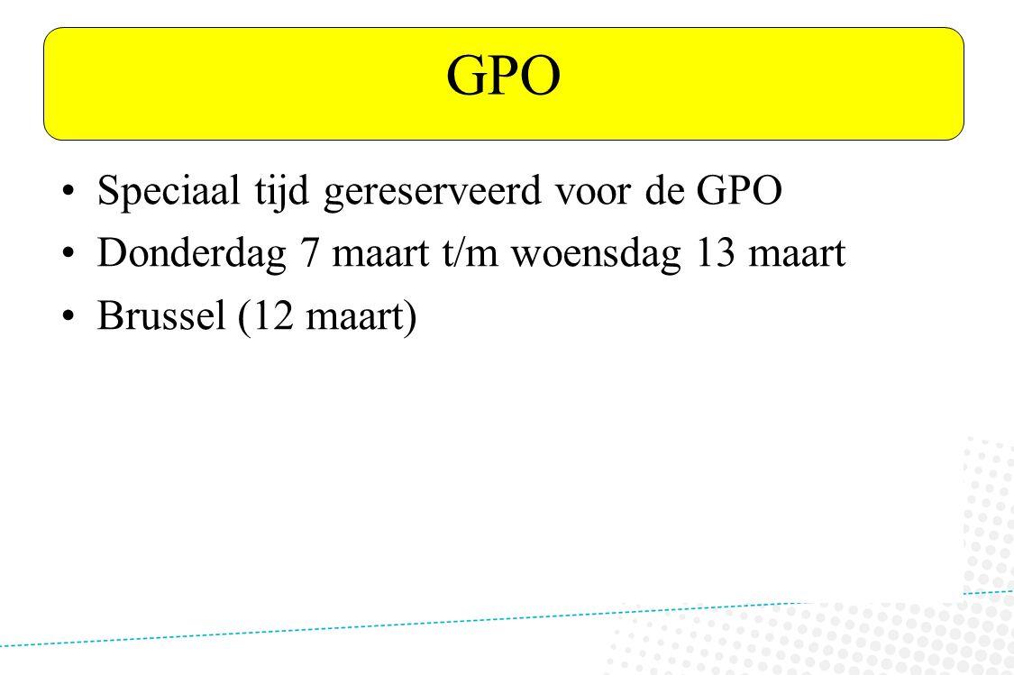 GPO •Speciaal tijd gereserveerd voor de GPO •Donderdag 7 maart t/m woensdag 13 maart •Brussel (12 maart) VTL ANDERS?