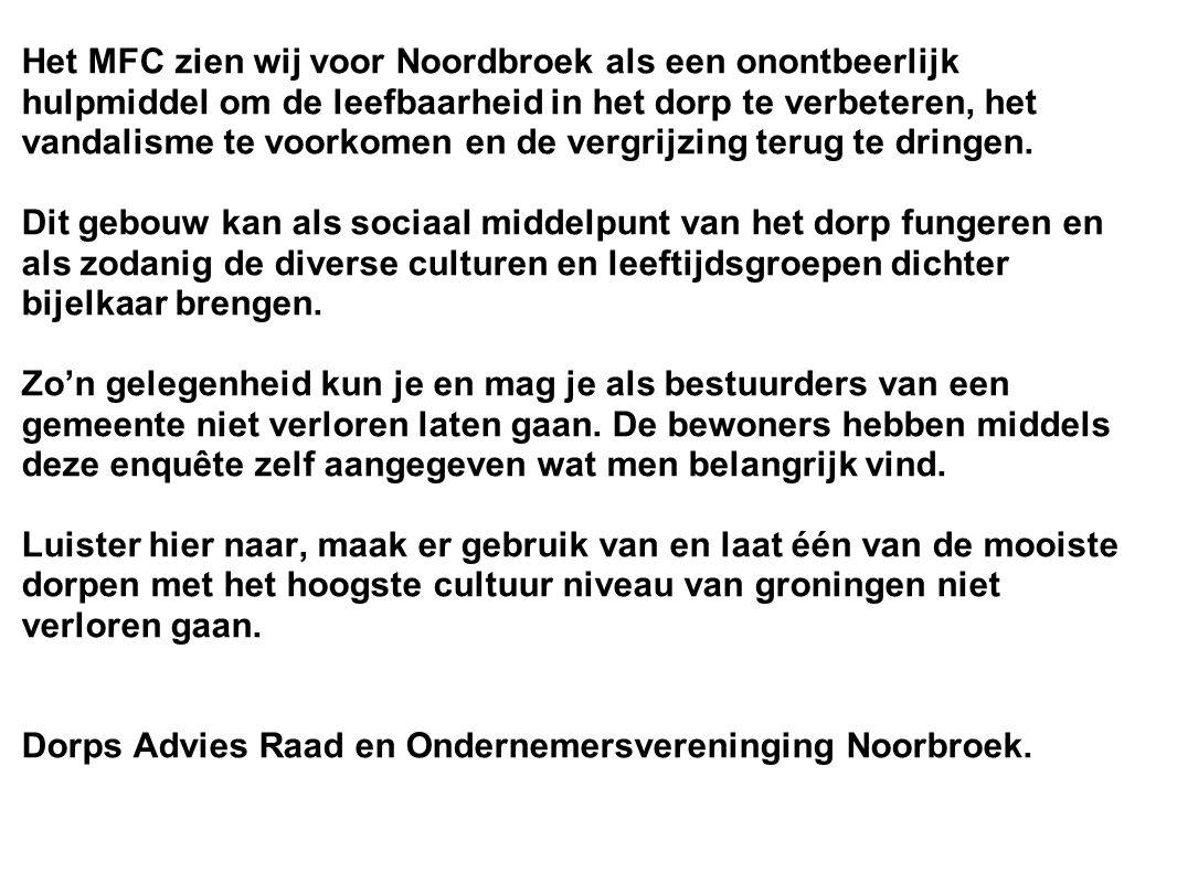 Het MFC zien wij voor Noordbroek als een onontbeerlijk hulpmiddel om de leefbaarheid in het dorp te verbeteren, het vandalisme te voorkomen en de verg