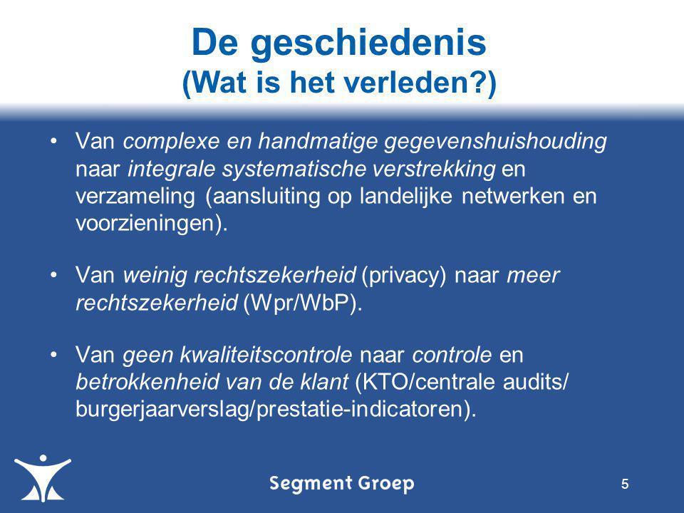 •Van complexe en handmatige gegevenshuishouding naar integrale systematische verstrekking en verzameling (aansluiting op landelijke netwerken en voorzieningen).
