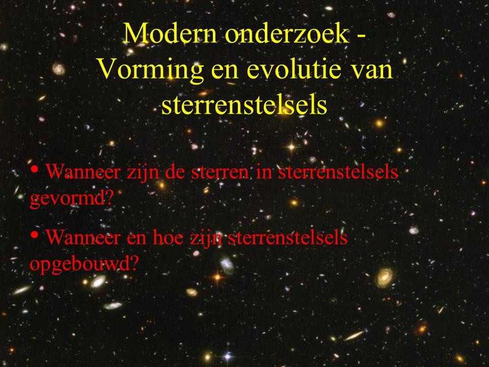 Modern onderzoek - Vorming en evolutie van sterrenstelsels • Wanneer zijn de sterren in sterrenstelsels gevormd.