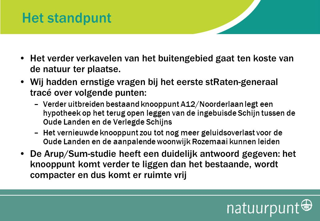 Het standpunt •Het verder verkavelen van het buitengebied gaat ten koste van de natuur ter plaatse.