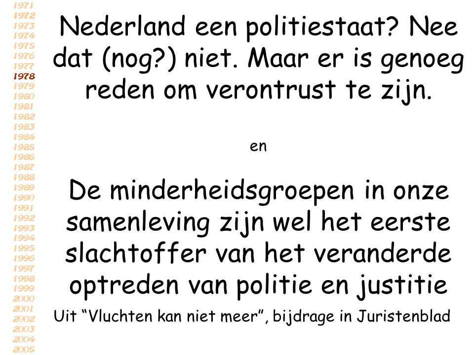 Nederland een politiestaat? Nee dat (nog?) niet. Maar er is genoeg reden om verontrust te zijn. en De minderheidsgroepen in onze samenleving zijn wel