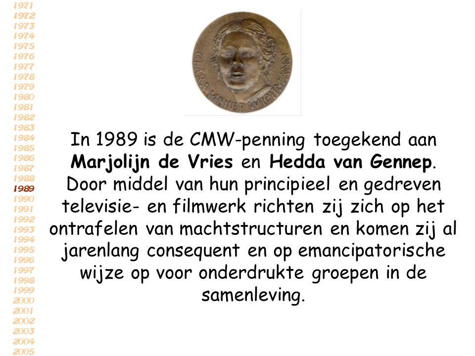 In 1989 is de CMW-penning toegekend aan Marjolijn de Vries en Hedda van Gennep. Door middel van hun principieel en gedreven televisie- en filmwerk ric