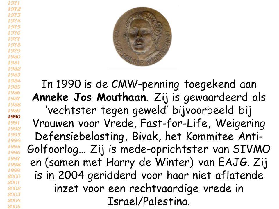 In 1990 is de CMW-penning toegekend aan Anneke Jos Mouthaan. Zij is gewaardeerd als 'vechtster tegen geweld' bijvoorbeeld bij Vrouwen voor Vrede, Fast