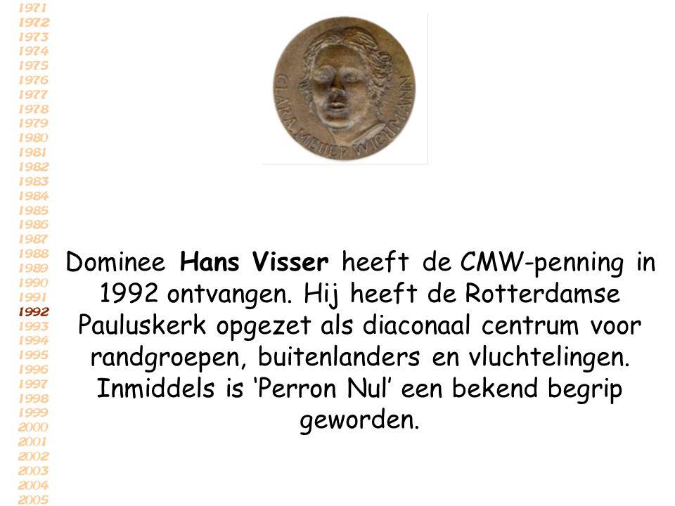 Dominee Hans Visser heeft de CMW-penning in 1992 ontvangen. Hij heeft de Rotterdamse Pauluskerk opgezet als diaconaal centrum voor randgroepen, buiten