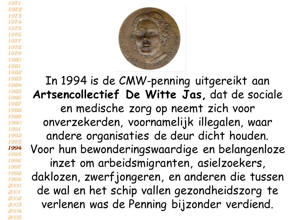 In 1994 is de CMW-penning uitgereikt aan Artsencollectief De Witte Jas, dat de sociale en medische zorg op neemt zich voor onverzekerden, voornamelijk