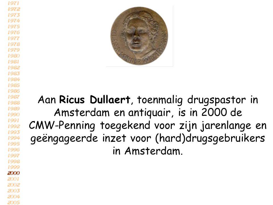 Aan Ricus Dullaert, toenmalig drugspastor in Amsterdam en antiquair, is in 2000 de CMW-Penning toegekend voor zijn jarenlange en geëngageerde inzet vo
