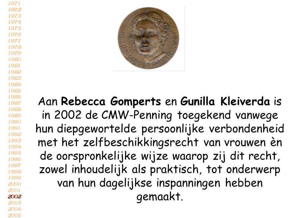 Aan Rebecca Gomperts en Gunilla Kleiverda is in 2002 de CMW-Penning toegekend vanwege hun diepgewortelde persoonlijke verbondenheid met het zelfbeschi