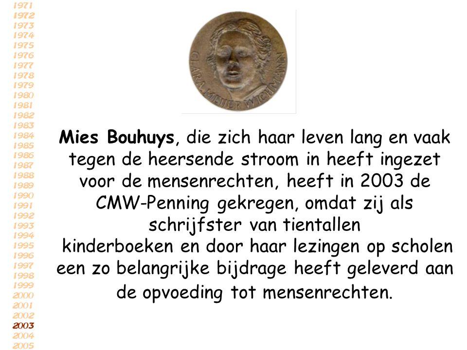 Mies Bouhuys, die zich haar leven lang en vaak tegen de heersende stroom in heeft ingezet voor de mensenrechten, heeft in 2003 de CMW-Penning gekregen