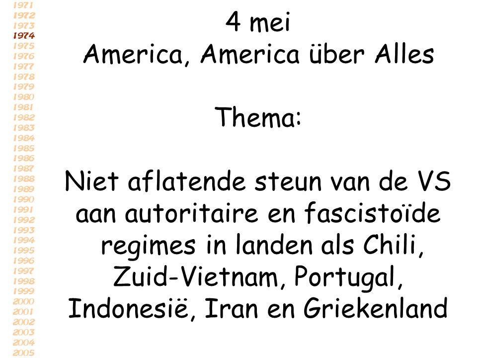 4 mei America, America über Alles Thema: Niet aflatende steun van de VS aan autoritaire en fascistoïde regimes in landen als Chili, Zuid-Vietnam, Port