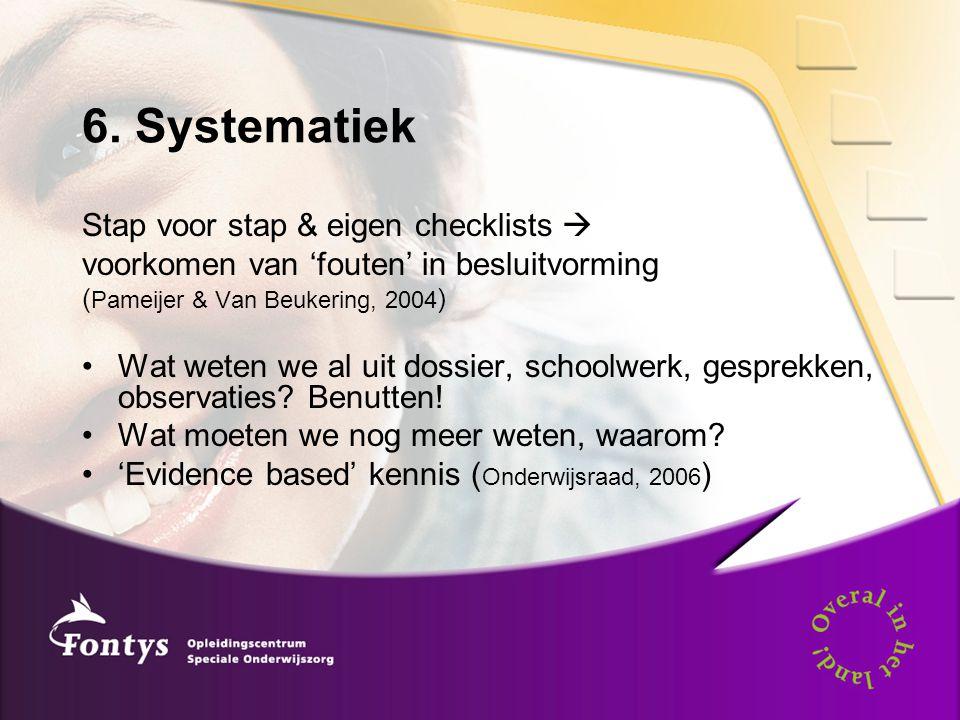 6. Systematiek Stap voor stap & eigen checklists  voorkomen van 'fouten' in besluitvorming ( Pameijer & Van Beukering, 2004 ) •Wat weten we al uit do