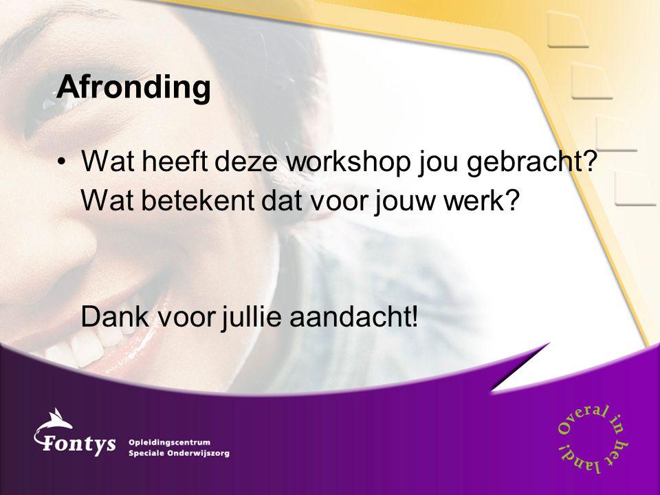 Afronding •Wat heeft deze workshop jou gebracht? Wat betekent dat voor jouw werk? Dank voor jullie aandacht!