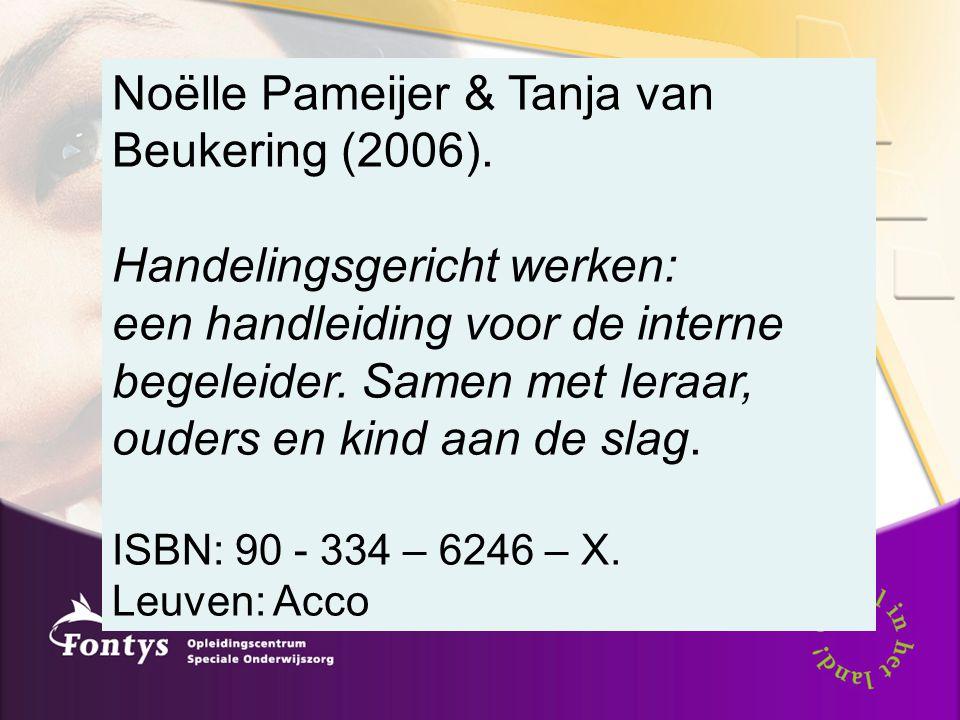 Noëlle Pameijer & Tanja van Beukering (2006). Handelingsgericht werken: een handleiding voor de interne begeleider. Samen met leraar, ouders en kind a