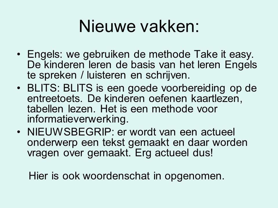 Nieuwe vakken: •Engels: we gebruiken de methode Take it easy. De kinderen leren de basis van het leren Engels te spreken / luisteren en schrijven. •BL