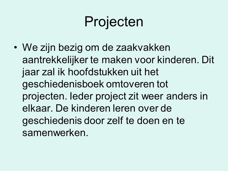 Projecten •We zijn bezig om de zaakvakken aantrekkelijker te maken voor kinderen. Dit jaar zal ik hoofdstukken uit het geschiedenisboek omtoveren tot
