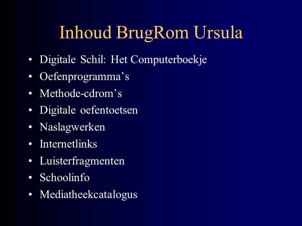 Inhoud BrugRom Ursula •Digitale Schil: Het Computerboekje •Oefenprogramma's •Methode-cdrom's •Digitale oefentoetsen •Naslagwerken •Internetlinks •Luis