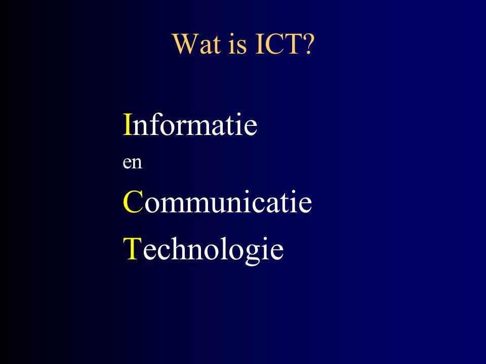 Wat is ICT? Informatie en Communicatie Technologie