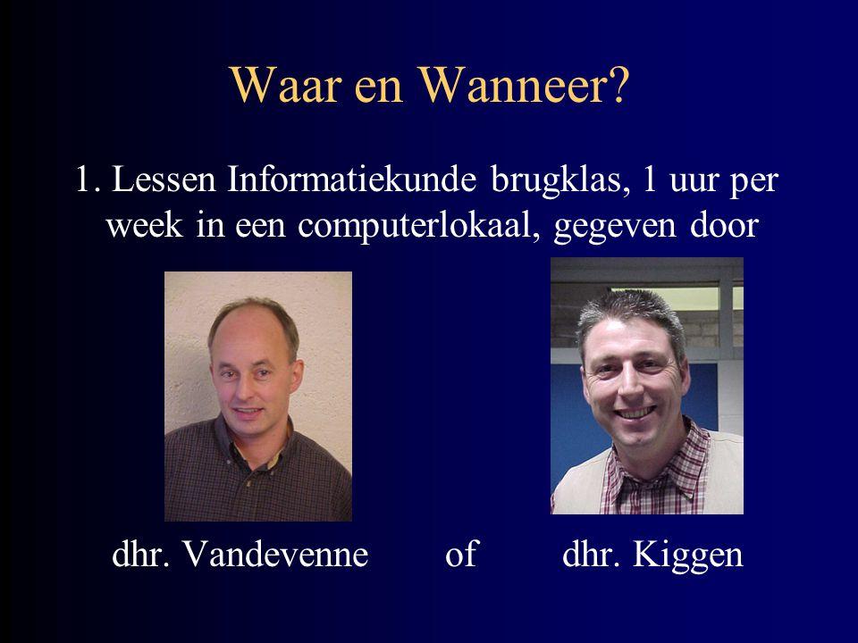 Waar en Wanneer? 1. Lessen Informatiekunde brugklas, 1 uur per week in een computerlokaal, gegeven door dhr. Vandevenne of dhr. Kiggen
