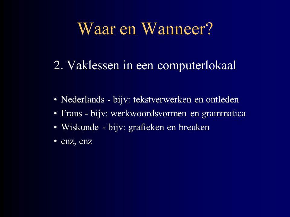 Waar en Wanneer? 2. Vaklessen in een computerlokaal •Nederlands - bijv: tekstverwerken en ontleden •Frans - bijv: werkwoordsvormen en grammatica •Wisk