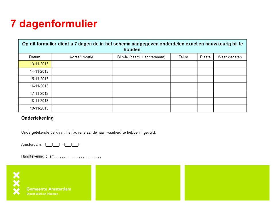 7 dagenformulier Op dit formulier dient u 7 dagen de in het schema aangegeven onderdelen exact en nauwkeurig bij te houden. DatumAdres/LocatieBij wie