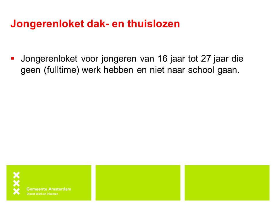 Jongerenloket dak- en thuislozen  Jongerenloket voor jongeren van 16 jaar tot 27 jaar die geen (fulltime) werk hebben en niet naar school gaan.