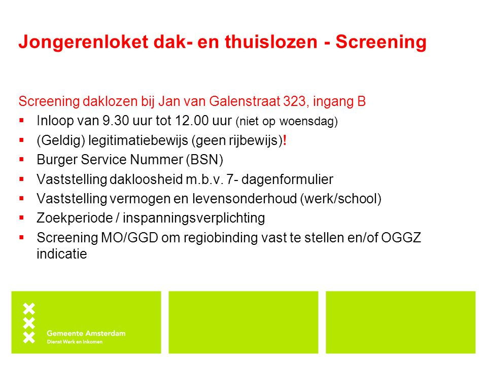Jongerenloket dak- en thuislozen - Screening Screening daklozen bij Jan van Galenstraat 323, ingang B  Inloop van 9.30 uur tot 12.00 uur (niet op woe