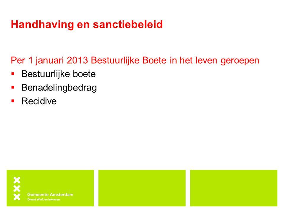 Handhaving en sanctiebeleid Per 1 januari 2013 Bestuurlijke Boete in het leven geroepen  Bestuurlijke boete  Benadelingbedrag  Recidive