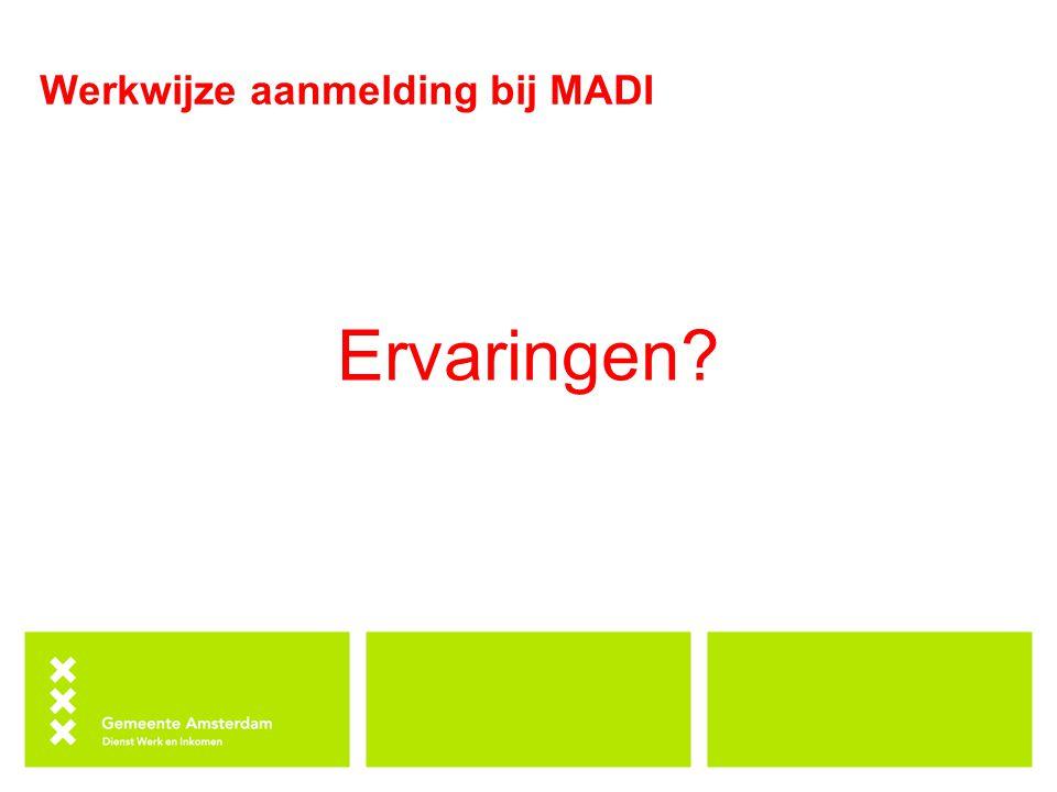 Werkwijze aanmelding bij MADI Ervaringen?