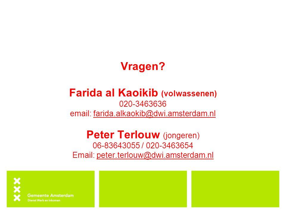 Vragen? Farida al Kaoikib (volwassenen) 020-3463636 email: farida.alkaokib@dwi.amsterdam.nlfarida.alkaokib@dwi.amsterdam.nl Peter Terlouw (jongeren) 0