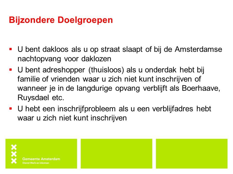 Bijzondere Doelgroepen  U bent dakloos als u op straat slaapt of bij de Amsterdamse nachtopvang voor daklozen  U bent adreshopper (thuisloos) als u