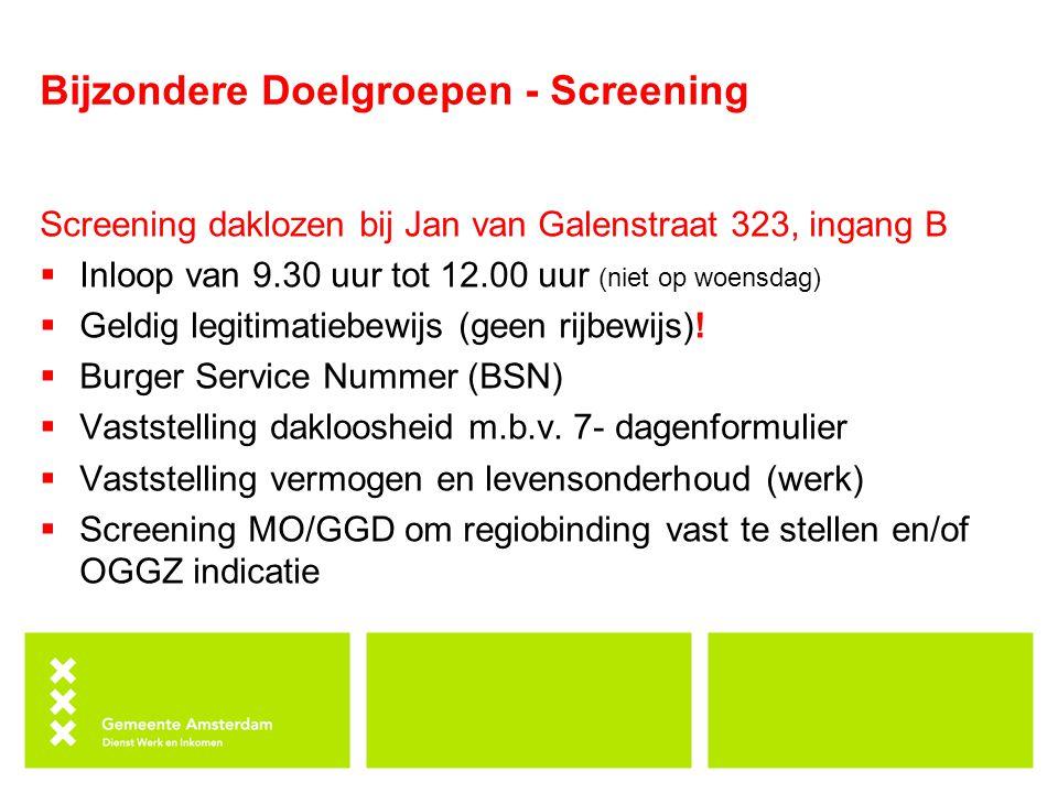 Bijzondere Doelgroepen - Screening Screening daklozen bij Jan van Galenstraat 323, ingang B  Inloop van 9.30 uur tot 12.00 uur (niet op woensdag)  G