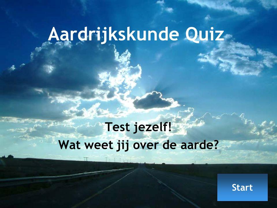 Aardrijkskunde Quiz Test jezelf! Wat weet jij over de aarde? Start