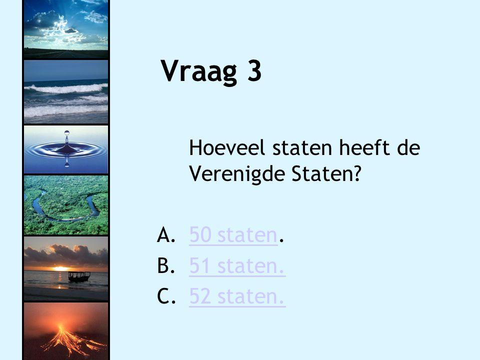 Vraag 3 Hoeveel staten heeft de Verenigde Staten? A.50 staten.50 staten B.51 staten.51 staten. C.52 staten.52 staten.