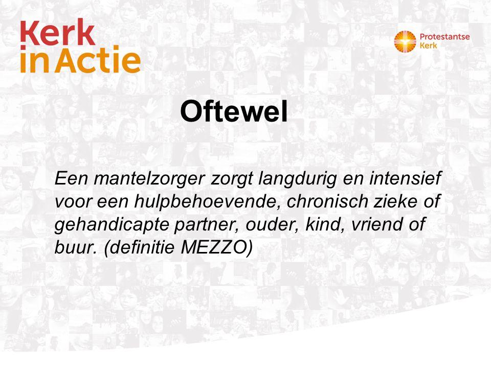 Mantelzorg in getallen •Nederland telt ongeveer 2,6 miljoen mantelzorgers •Ongeveer 1 miljoen mantelzorgers zorgt langer dan 3 maanden, meer dan 8 uur per week.