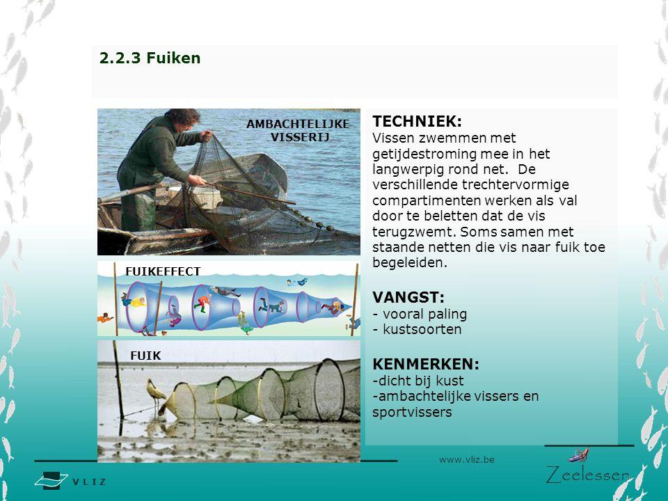 V L I Z www.vliz.be Zeelessen 2.2.3 Fuiken TECHNIEK: Vissen zwemmen met getijdestroming mee in het langwerpig rond net. De verschillende trechtervormi