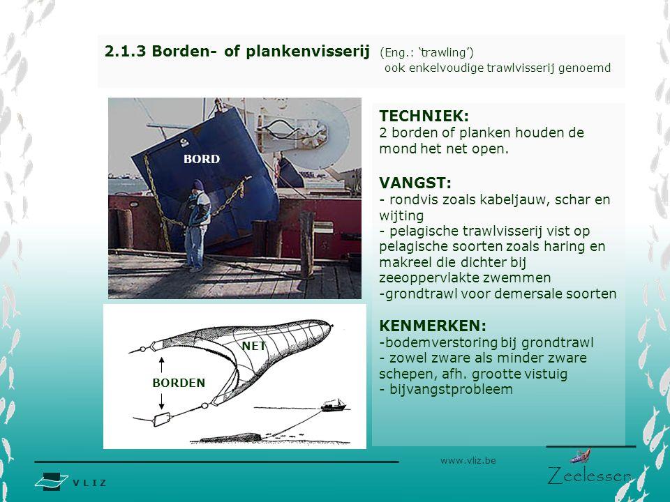 V L I Z www.vliz.be Zeelessen BORD 2.1.4 Spanvisserij (Eng.: 'pair trawling') TECHNIEK: Zelfde techniek als bordenvisserij maar dan met 2 schepen die evenwijdig met elkaar varen en samen het net openhouden.