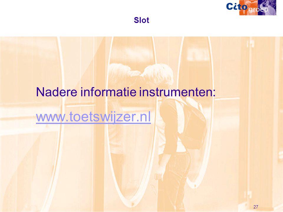 27 Slot Nadere informatie instrumenten: www.toetswijzer.nl