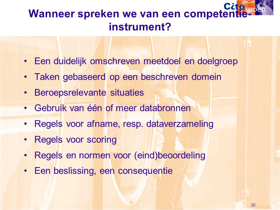 30 Wanneer spreken we van een competentie- instrument? •Een duidelijk omschreven meetdoel en doelgroep •Taken gebaseerd op een beschreven domein •Bero